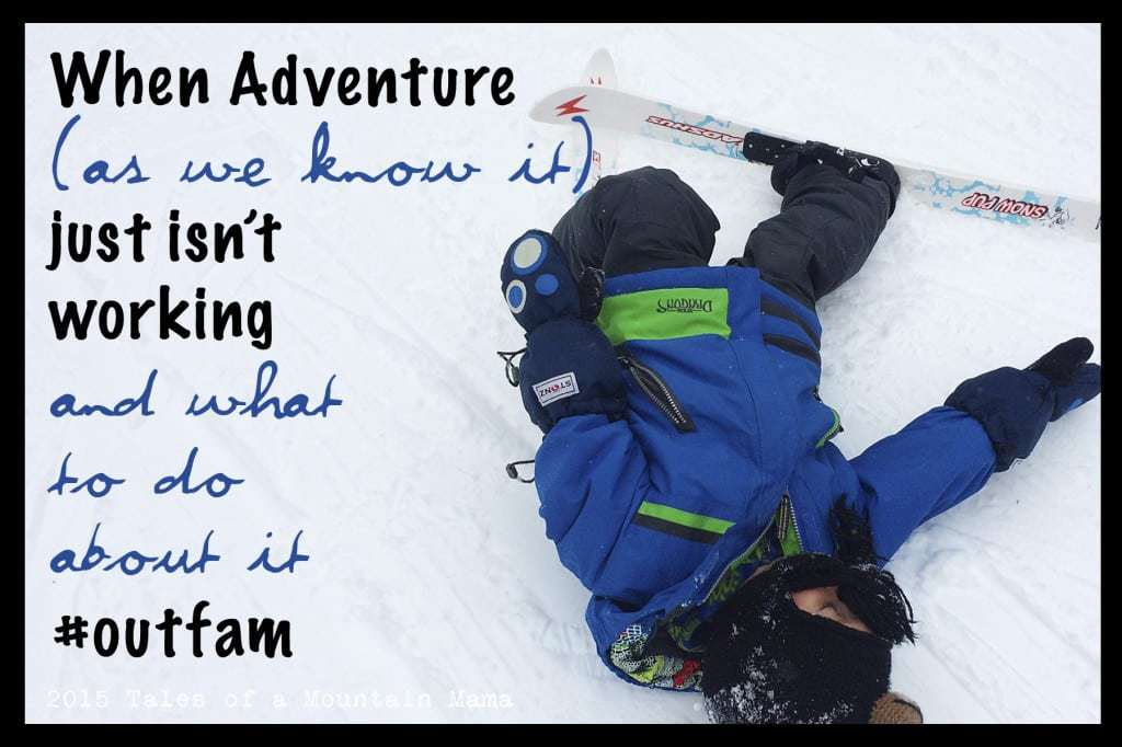 When Adventure (As We Know It) Just Isn't Working....