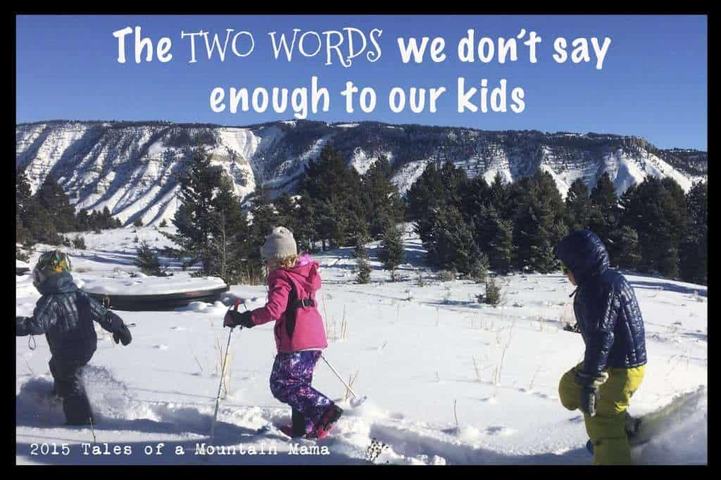 The Two Words We Don't Say Enough to Our Kids