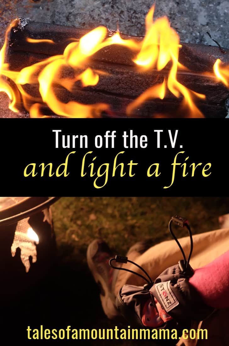 Turn Off the TV and Light the Fire!